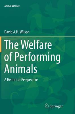 The Welfare of Performing Animals: A Historical Perspective - Animal Welfare 15 (Paperback)