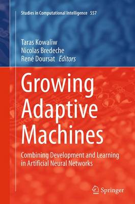 Growing Adaptive Machines: Combining Development and Learning in Artificial Neural Networks - Studies in Computational Intelligence 557 (Paperback)