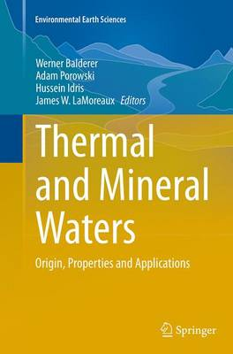 Thermal and Mineral Waters: Origin, Properties and Applications - Environmental Earth Sciences (Paperback)