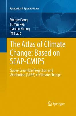 The Atlas of Climate Change: Based on SEAP-CMIP5: Super-Ensemble Projection and Attribution (SEAP) of Climate Change - Springer Earth System Sciences (Paperback)