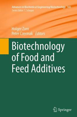 Biotechnology of Food and Feed Additives - Advances in Biochemical Engineering/Biotechnology 143 (Paperback)