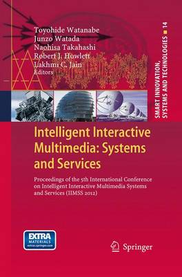 Intelligent Interactive Multimedia: Systems and Services: Proceedings of the 5th International Conference on Intelligent Interactive Multimedia Systems and Services (IIMSS 2012) - Smart Innovation, Systems and Technologies 14 (Paperback)