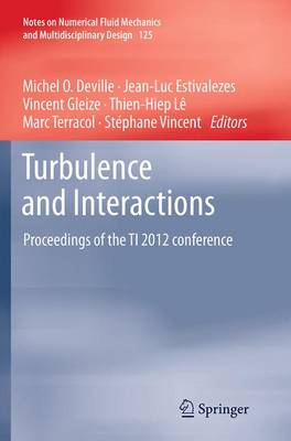 Turbulence and Interactions: Proceedings of the TI 2012 conference - Notes on Numerical Fluid Mechanics and Multidisciplinary Design 125 (Paperback)