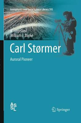 Carl Stormer: Auroral Pioneer - Astrophysics and Space Science Library 393 (Paperback)