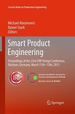 Smart Product Engineering: Proceedings of the 23rd CIRP Design Conference, Bochum, Germany, March 11th - 13th, 2013 - Lecture Notes in Production Engineering (Paperback)