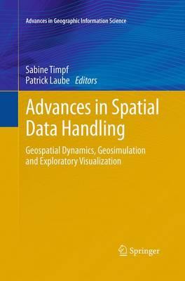 Advances in Spatial Data Handling: Geospatial Dynamics, Geosimulation and Exploratory Visualization - Advances in Geographic Information Science (Paperback)