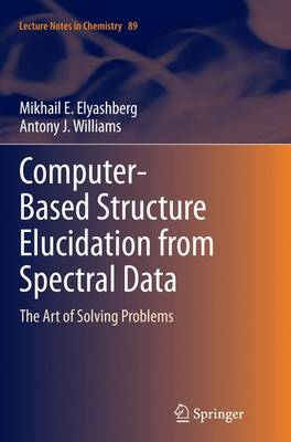 Computer-Based Structure Elucidation from Spectral Data: The Art of Solving Problems - Lecture Notes in Chemistry 89 (Paperback)