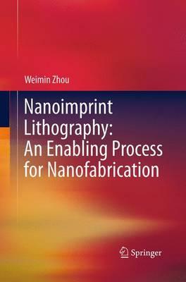 Nanoimprint Lithography: An Enabling Process for Nanofabrication (Paperback)