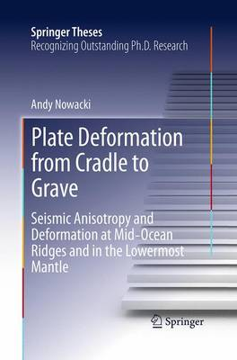 Plate Deformation from Cradle to Grave: Seismic Anisotropy and Deformation at Mid-Ocean Ridges and in the Lowermost Mantle - Springer Theses (Paperback)