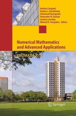 Numerical Mathematics and Advanced Applications 2011: Proceedings of ENUMATH 2011, the 9th European Conference on Numerical Mathematics and Advanced Applications, Leicester, September 2011 (Paperback)