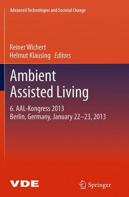 Ambient Assisted Living: 6. AAL-Kongress 2013 Berlin, Germany, January 22. - 23. , 2013 - Advanced Technologies and Societal Change (Paperback)