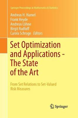 Set Optimization and Applications - The State of the Art: From Set Relations to Set-Valued Risk Measures - Springer Proceedings in Mathematics & Statistics 151 (Paperback)