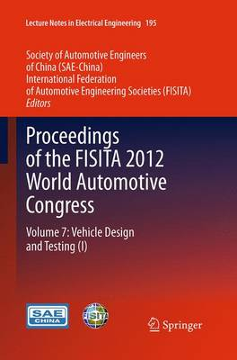 Proceedings of the FISITA 2012 World Automotive Congress: Volume 7: Vehicle Design and Testing (I) - Lecture Notes in Electrical Engineering 195 (Paperback)