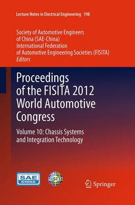 Proceedings of the FISITA 2012 World Automotive Congress: Volume 10: Chassis Systems and Integration Technology - Lecture Notes in Electrical Engineering 198 (Paperback)