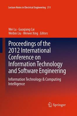 Proceedings of the 2012 International Conference on Information Technology and Software Engineering: Information Technology & Computing Intelligence - Lecture Notes in Electrical Engineering 211 (Paperback)