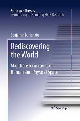 Rediscovering the World: Map Transformations of Human and Physical Space - Springer Theses (Paperback)