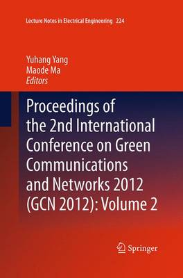 Proceedings of the 2nd International Conference on Green Communications and Networks 2012 (GCN 2012): Volume 2 - Lecture Notes in Electrical Engineering 224 (Paperback)