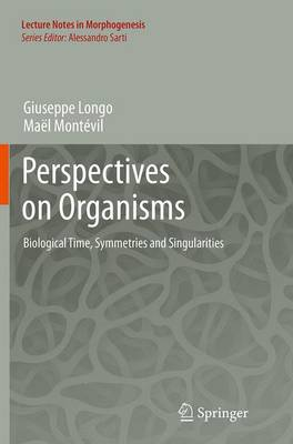 Perspectives on Organisms: Biological time, Symmetries and Singularities - Lecture Notes in Morphogenesis (Paperback)