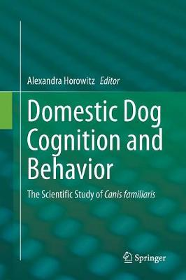 Domestic Dog Cognition and Behavior: The Scientific Study of Canis familiaris (Paperback)