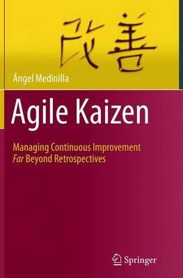 Agile Kaizen: Managing Continuous Improvement Far Beyond Retrospectives (Paperback)