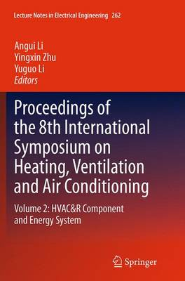 Proceedings of the 8th International Symposium on Heating, Ventilation and Air Conditioning: Volume 2: HVAC&R Component and Energy System - Lecture Notes in Electrical Engineering 262 (Paperback)