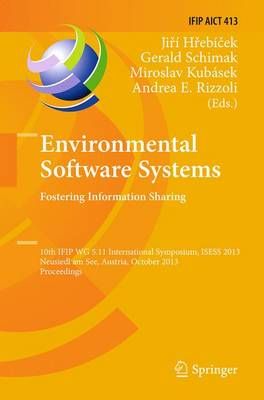 Environmental Software Systems. Fostering Information Sharing: 10th IFIP WG 5.11 International Symposium, ISESS 2013, Neusiedl am See, Austria, October 9-11, 2013, Proceedings - IFIP Advances in Information and Communication Technology 413 (Paperback)