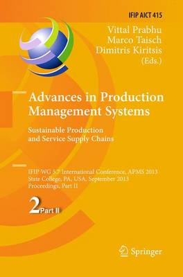 Advances in Production Management Systems. Sustainable Production and Service Supply Chains: IFIP WG 5.7 International Conference, APMS 2013, State College, PA, USA, September 9-12, 2013, Proceedings, Part II - IFIP Advances in Information and Communication Technology 415 (Paperback)