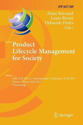 Product Lifecycle Management for Society: 10th IFIP WG 5.1 International Conference, PLM 2013, Nantes, France, July 8-10, 2013, Proceedings - IFIP Advances in Information and Communication Technology 409 (Paperback)