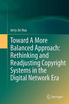 Toward A More Balanced Approach: Rethinking and Readjusting Copyright Systems in the Digital Network Era (Paperback)