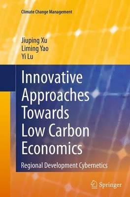 Innovative Approaches Towards Low Carbon Economics: Regional Development Cybernetics - Climate Change Management (Paperback)