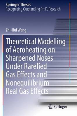 Theoretical Modelling of Aeroheating on Sharpened Noses Under Rarefied Gas Effects and Nonequilibrium Real Gas Effects - Springer Theses (Paperback)