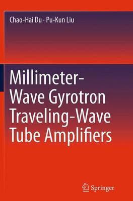 Millimeter-Wave Gyrotron Traveling-Wave Tube Amplifiers (Paperback)