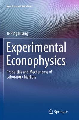 Experimental Econophysics: Properties and Mechanisms of Laboratory Markets - New Economic Windows (Paperback)