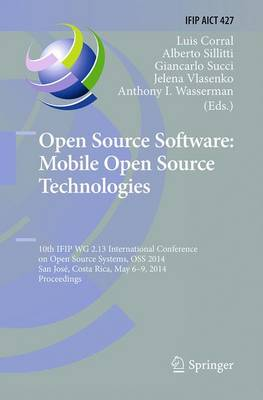 Open Source Software: Mobile Open Source Technologies: 10th IFIP WG 2.13 International Conference on Open Source Systems, OSS 2014, San Jose, Costa Rica, May 6-9, 2014, Proceedings - IFIP Advances in Information and Communication Technology 427 (Paperback)