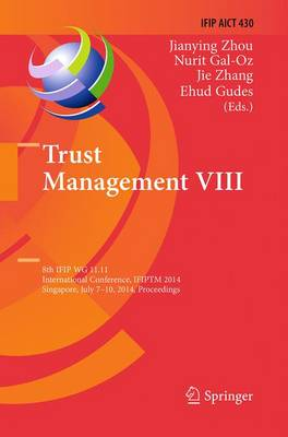 Trust Management VIII: 8th IFIP WG 11.11 International Conference, IFIPTM 2014, Singapore, July 7-10, 2014, Proceedings - IFIP Advances in Information and Communication Technology 430 (Paperback)