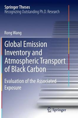 Global Emission Inventory and Atmospheric Transport of Black Carbon: Evaluation of the Associated Exposure - Springer Theses (Paperback)