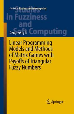 Linear Programming Models and Methods of Matrix Games with Payoffs of Triangular Fuzzy Numbers - Studies in Fuzziness and Soft Computing 328 (Paperback)
