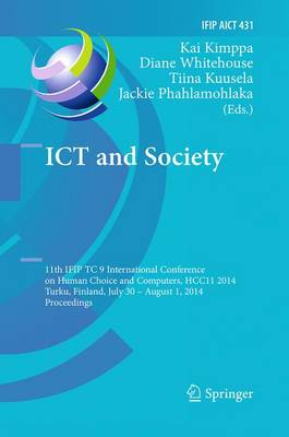 ICT and Society: 11th IFIP TC 9 International Conference on Human Choice and Computers, HCC11 2014, Turku, Finland, July 30 - August 1, 2014, Proceedings - IFIP Advances in Information and Communication Technology 431 (Paperback)