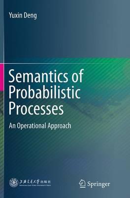 Semantics of Probabilistic Processes: An Operational Approach (Paperback)
