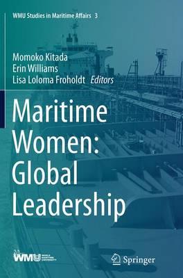 Maritime Women: Global Leadership - WMU Studies in Maritime Affairs 3 (Paperback)