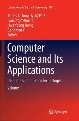 Computer Science and its Applications: Ubiquitous Information Technologies - Lecture Notes in Electrical Engineering 330 (Paperback)