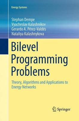 Bilevel Programming Problems: Theory, Algorithms and Applications to Energy Networks - Energy Systems (Paperback)