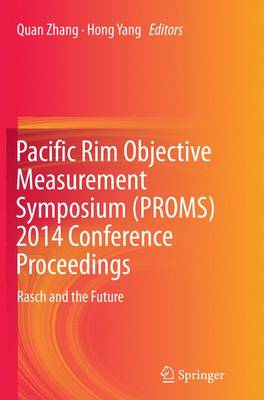 Pacific Rim Objective Measurement Symposium (PROMS) 2014 Conference Proceedings: Rasch and the Future (Paperback)