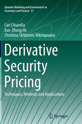 Derivative Security Pricing: Techniques, Methods and Applications - Dynamic Modeling and Econometrics in Economics and Finance 21 (Paperback)