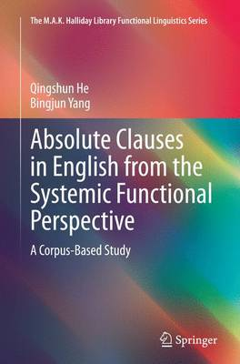 Absolute Clauses in English from the Systemic Functional Perspective: A Corpus-Based Study - The M.A.K. Halliday Library Functional Linguistics Series (Paperback)