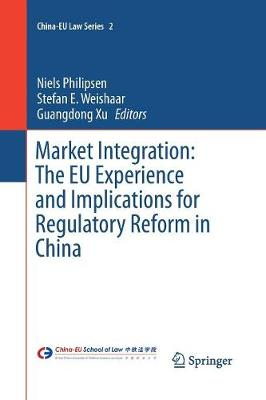 Market Integration: The EU Experience and Implications for Regulatory Reform in China - China-EU Law Series 2 (Paperback)