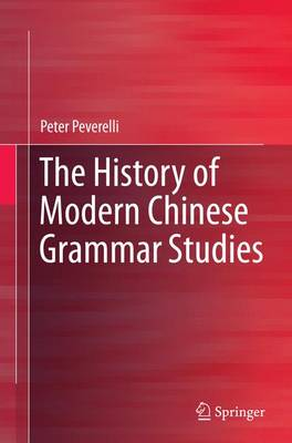 The History of Modern Chinese Grammar Studies (Paperback)