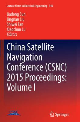 China Satellite Navigation Conference (CSNC) 2015 Proceedings: Volume I - Lecture Notes in Electrical Engineering 340 (Paperback)