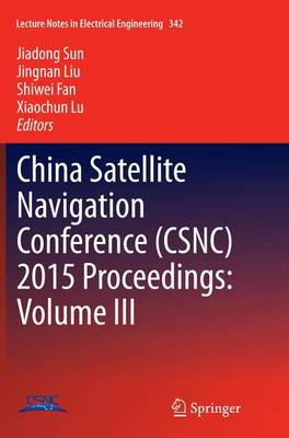 China Satellite Navigation Conference (CSNC) 2015 Proceedings: Volume III - Lecture Notes in Electrical Engineering 342 (Paperback)