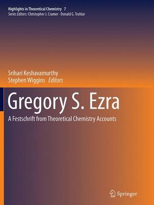 Gregory S. Ezra: A Festschrift from Theoretical Chemistry Accounts - Highlights in Theoretical Chemistry 7 (Paperback)